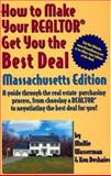 How to Make Your Realtor Get You the Best Deal: Massachusetts Edition : A Guide Through the Real Estate Purchasing Process, from Choosing a Realtor to Negotiating the Best Deal for You!, Wasserman, Mollie and deshaies, Ken, 1891689339