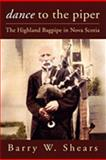 Dance to the Piper : The Highland Bagpipe in Nova Scotia, Shears, Barry, 189700933X