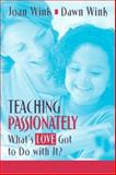 Teaching Passionately : What's Love Got to Do with It?, Wink, Joan and Wink, Dawn, 0205389333