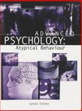 Advanced Psychology : Atypical Behaviour, Turner, Lynda, 0340859334