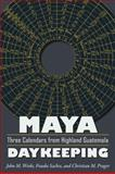 Maya Daykeeping : Three Calendars from Highland Guatemala, Weeks, John M. and Prager, Christian, 087081933X