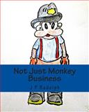 Not Just Monkey Business, J. Rudolph, 1500379336