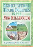 Agricultural Trade Policies in the New Millennium, Andrew D O'Rourke, P. Lynn Kennedy, Won W Koo, 1560229330