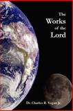 The Works of the Lord, Charles Vogan, 0615139345