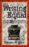 All Writing Is Not Equal : How to Write Anything Better. Plus Tips on Layout, Design, Web Sites, e-Mail, Journaling Software, and More!, Clark, Stephen R., 0975989340