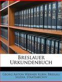 Breslauer Urkundenbuch (German Edition), Georg Anton Werner Korn and Breslau Silesia. Staatsarchiv, 1148379347