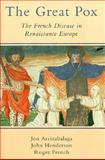 The Great Pox : The French Disease in Renaissance Europe, Arrizabalaga, Jon and Henderson, John, 0300069340