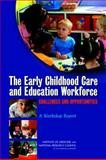 The Early Childhood Care and Education Workforce : Challenges and Opportunities - A Workshop Report, Committee on Early Childhood Care and Education Workforce: A Workshop and Institute of Medicine, 0309219345