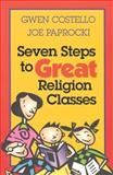 Seven Steps to Great Religion Classes, Gwen Costello and Joe Paprocki, 0896229343