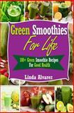 Green Smoothies for Life, Linda Alvarez, 1494499347