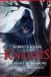 Knights: the Heart of Shadows, Robert Keller, 1494709341