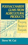 Polysaccharide Gums from Agricultural Products : Processing, Structures and Functionality, Cui, Steve W., 1566769345