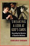 Sneaking a Look at God's Cards : Unraveling the Mysteries of Quantum Mechanics, Ghirardi, Giancarlo C., 0691049343