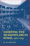 Lighting the Shakespearean Stage, 1567 - 1642, Graves, Robert B., 0809329344