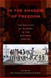 In the Shadow of Freedom : The Politics of Slavery in the National Capital, , 082141934X