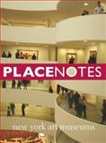 Placenotes--New York Art Museums, Charles Moore Center Staff, 0976649349