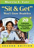 Sit and Get Won't Grow Dendrites : 20 Professional Learning Strategies That Engage the Adult Brain, Tate, Marcia L. (LaVerne), 1412999340