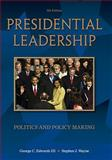 Presidential Leadership : Politics and Policy Making, Edwards, George C., III and Wayne, Stephen J., 0495569348