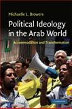 Political Ideology in the Arab World : Accommodation and Transformation, Browers, Michaelle L. and Browers, Michaelle, 0521749344