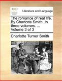 The Romance of Real Life by Charlotte Smith in Three, Charlotte Turner Smith, 1170649343