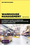 Warehouse Management : A Complete Guide to Improving Efficiency and Minimizing Costs in the Modern Warehouse, Richards, Gwynne, 074946934X