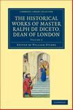 Radulfi de Diceto Decani Lundoniensis Opera Historica Vol. 2 : The Historical Works of Master Ralph de Diceto, Dean of London, Diceto, Ralph de, 1108049346