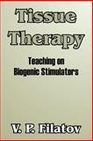 Tissue Therapy : Teaching on Biogenic Stimulators, Filatov, V. P, 1410209342