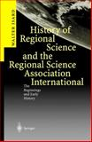 History of Regional Science and the Regional Science Association International : The Beginnings and Early History, Isard, Walter, 3540009345