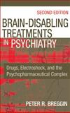 Brain Disabling Treatments in Psychiatry : Drugs, Electroshock, and the Role of the FDA, Breggin, Peter Roger, 082612934X