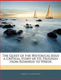 The Quest of the Historical Jesus a Critical Study of Its Progress from Reimarus to Wrede, Albert Schweitzer, 1144059348