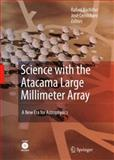 Science with the Atacama Large Millimeter Array : A New Era for Astrophysics, , 1402069340