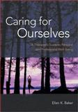 Caring for Ourselves : A Therapist's Guide to Personal and Professional Well-Being, Baker, Ellen K., 1557989346