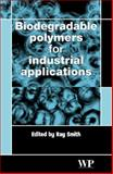 Biodegradable Polymers for Industrial Applications, Smith, Ray, 1855739348