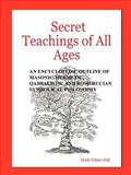 The Secret Teachings of All Ages : An encyclopedic outline of masonic, hermetic,qabbalistic and rosicrucian symbolical Philosophy, Hall, Manly, 097530934X