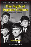 The Myth of Popular Culture : From Dante to Dylan, Meisel, Perry, 1405199342