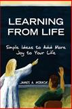 Learning from Life, James A. Morack, 1425759343