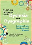 Teaching Students with Dyslexia and Dysgraphia : Lessons from Teaching and Science, Berninger, Virginia Wise and Wolf, Beverly, 1557669341