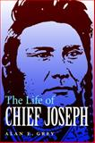 The Life of Chief Joseph, Alan E. Grey, 080326934X