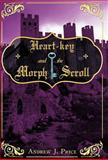 Heart-Key and the Morph Scroll, Andrew J. Price, 1449749348