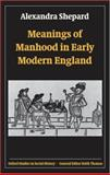 Meanings of Manhood in Early Modern England, Shepard, Alexandra, 019929934X
