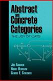 Abstract and Concrete Categories : The Joy of Cats, Adamek, Jiri and Herrlich, Horst, 0486469344