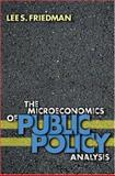 The Microeconomics of Public Policy Analysis, Friedman, Lee S., 0691089345