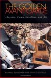 The Golden Avant-Garde : Idolatry, Commercialism, and Art, Sassower, Raphael and Cicotello, Louis, 0813919347