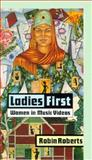 Ladies First : Women in Music Videos, Roberts, Robin, 0878059342