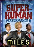 Superhuman Performance II : Utilizing Your Gifts to Perform at Extraordinary Levels, Miles, 0982839340
