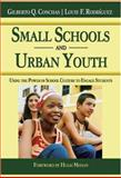 Small Schools and Urban Youth : Using the Power of School Culture to Engage Students, Conchas, Gilberto Q. and Rodriguez, Louie F., 1412939348