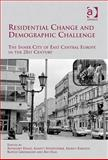 Residential Change and Demographic Challenge : The Inner City of East Central Europe in the 21st Century, Haase, Annegret and Steinfuhrer, Annett, 0754679349