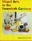 Visual Arts in the Twentieth Century, Lucie-Smith, Edward, 0810939347