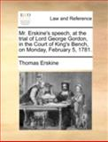 Mr Erskine's Speech, at the Trial of Lord George Gordon, in the Court of King's Bench, on Monday, February 5 1781, Thomas Erskine, 1170379346