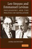 Leo Strauss and Emmanuel Levinas : Philosophy and the Politics of Revelation, Batnitzky, Leora, 0521679354